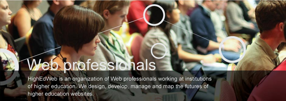 HighEdWeb is an organization of Web professionals working at institutions of higher education. We design, develop, manage and map the futures of higher education websites.