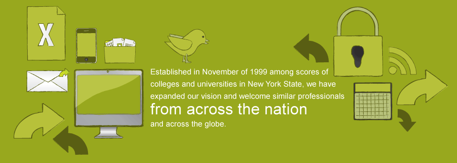 Established in November of 1999 among scores of colleges and universities in New York state, we have expanded our vision and welcome similar professionals from across the nation and across the globe.