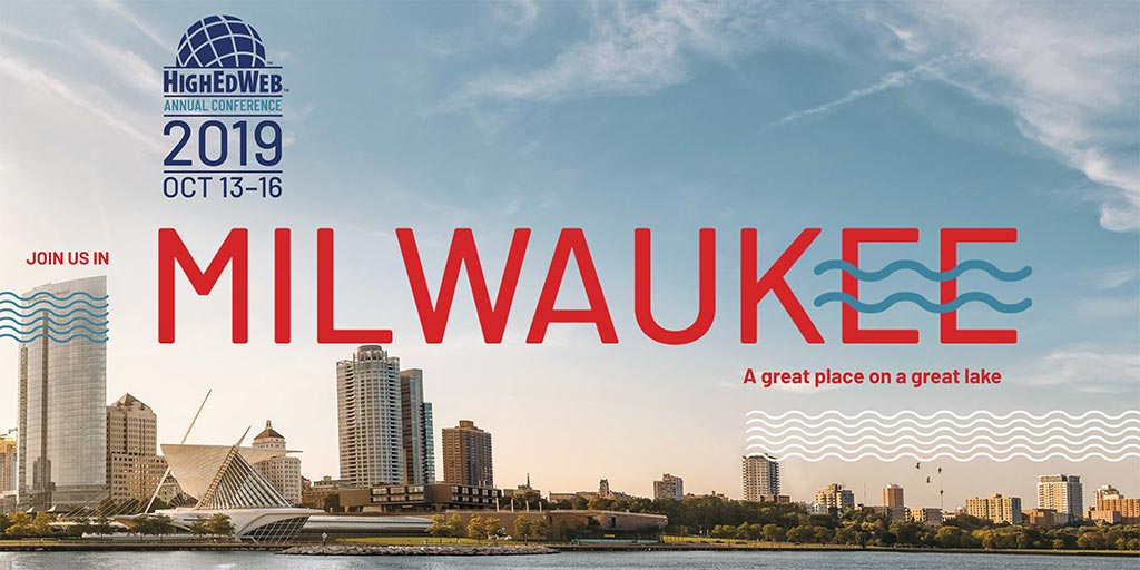HighEdWeb Annual Conference: Oct. 13-16, 2019. Join us in Milwaukee, a great place on a great lake